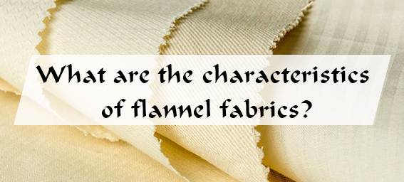 What are the characteristics of flannel fabrics?